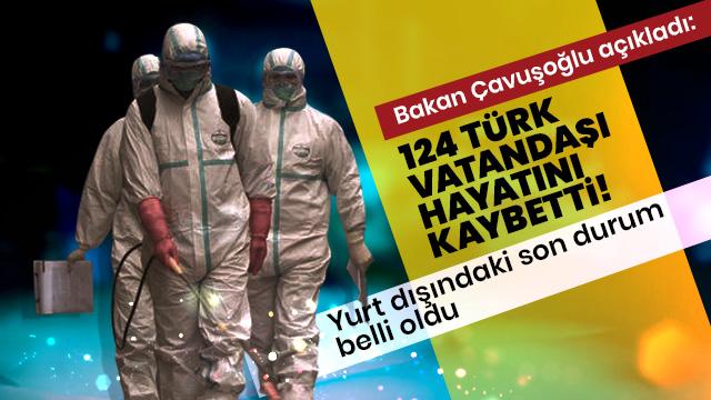 Bakan Çavuşoğlu açıkladı: Yurt dışında hayatını kaybeden Türklerin sayısı 124'e çıktı
