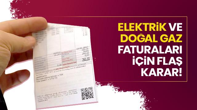 Elektrik ve doğalgaz faturaları için flaş karar!
