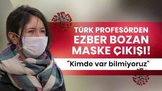 Türk profesörden ezber bozan maske çıkışı!