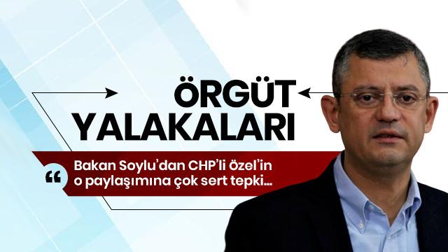 Bakan Soylu'dan 'Örgüt yalakası' CHP'li Özgür Özel'e çok sert tepki