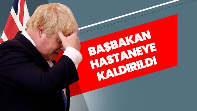 İngiltere Başbakanı Boris ohnson hastaneye kaldırıldı