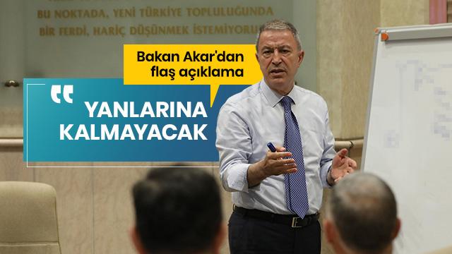 Milli Savunma Bakanı Akar: Yanlarına kalmayacak, hesabını verecekler