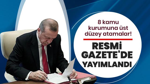8 kamu kurumuna üst düzey atamalar! Resmi Gazete'de yayımlandı
