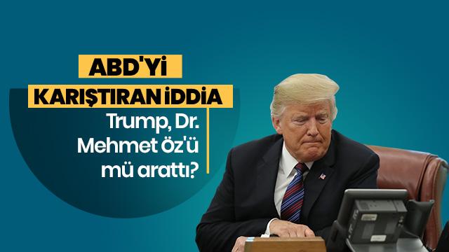 Trump Mehmet Öz'ü mü aradı?