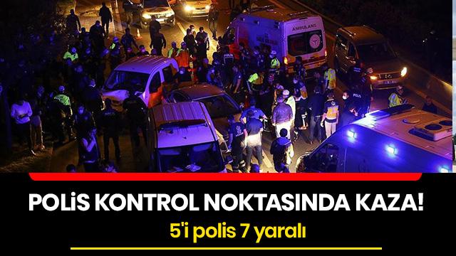 Ankara'da kontrol noktasında trafik kazası: 5'i polis 7 yaralı