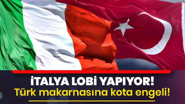 İtalya lobi yapıyor! Türk makarnasına kota engeli