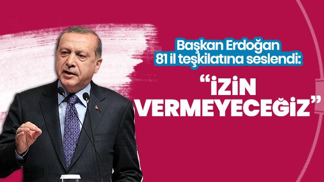 Başkan Erdoğan 81 il teşkilatına seslendi