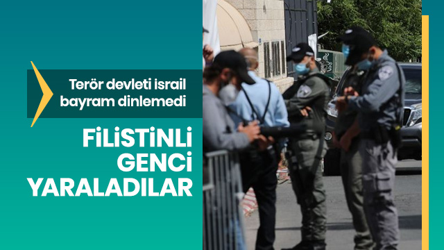 Terör devleti İsrail bayram dinlemiyor! Filistinli genci yaraladı