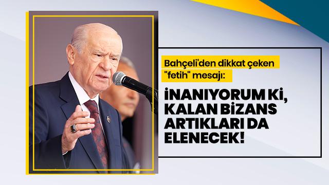 Bahçeli'den, İstanbul'un fethinin 567. yılı mesajı: İnanıyorum ki, kalan Bizans artıkları da elenecek