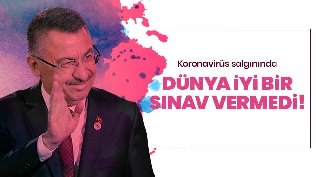 Cumhurbaşkanı Yardımcısı Fuat Oktay: Koronavirüs salgınında dünya iyi bir sınav vermedi