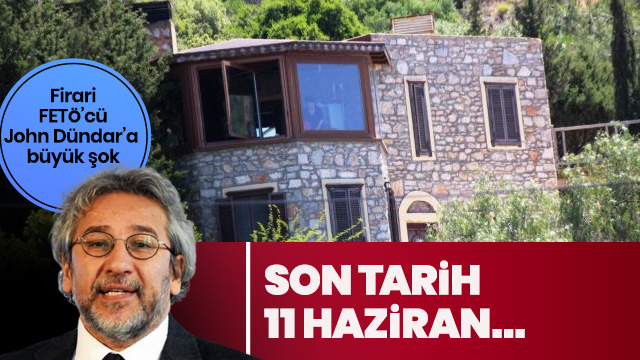 Firari vatan haini John Dündar'ın kaçak villası 11 Haziran'da yıkılacak