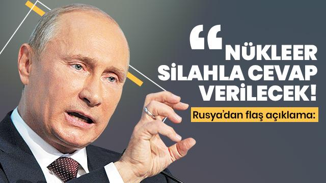 Rusya'dan flaş açıklama: Olası bir saldırı halinde nükleer silahla cevap verilecek