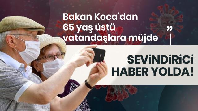 Bakan Koca'dan 65 yaş üstü vatandaşlara müjde
