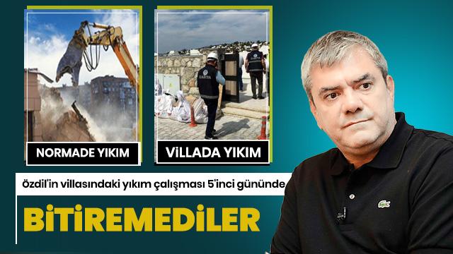 Özdil'in villasındaki yıkımı 5. gününde bitiremediler!